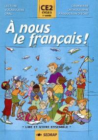 A nous le français ! Lire et vivre ensemble, CE2, cycle 3, 1re année : lecture, vocabulaire, oral, grammaire, orthographe, production d'écrit