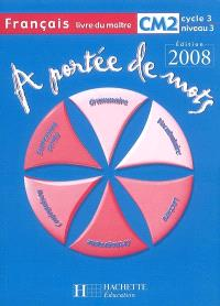 A portée de mots, français CM2, cycle 3 niveau 3 : livre du maître