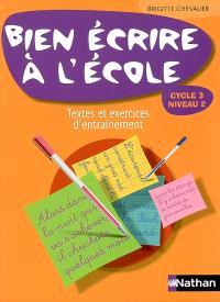 Bien écrire à l'école, cycle 3 niveau 2 : textes et exercices d'entraînement