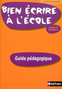 Bien écrire à l'école, cycle 3, niveau 2 : guide pédagogique