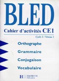 Bled CE1, cycle 2 niveau 3 : orthographe, grammaire, conjugaison, vocabulaire : cahier d'activités