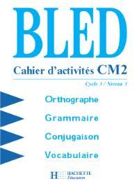 Bled CM2, cycle 3 niveau 3 : orthographe, conjugaison, grammaire, vocabulaire : cahier d'activités