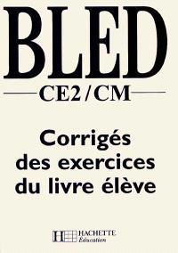 Bled, CE2-CM : corrigés des exercices du livre de l'élève : livre du maître