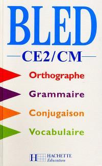 Bled, CE2-CM : orthographe, conjugaison, grammaire, vocabulaire