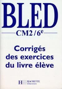 Bled, CM2-6e : corrigés des exercices du livre de l'élève : livre du maître