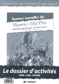 Bonnes nouvelles de Thomas Scotto : Derrière le grand tunnel, Les fleurs de glace, Les biglettes de Timéo : le dossier d'activités, dire, lire, écrire