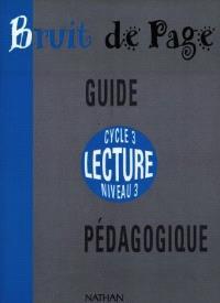 Bruit de page, cycle 3, niveau 3 : guide pédagogique