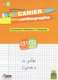 Cahier d'orthographe, cours élémentaire, CE1-CE2, 7-9 ans : entraînement méthodique à l'orthographe