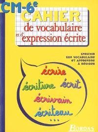 Cahier de vocabulaire et d'expression écrite CM-6e : enrichir son vocabulaire et apprendre à rédiger