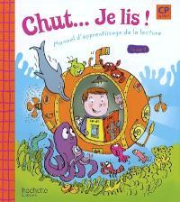 Chut... Je lis ! CP : manuel d'apprentissage de la lecture. Volume 1