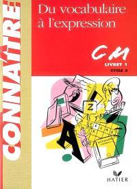 Du vocabulaire à l'expression CM livret 1 cycle 3