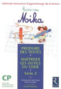 Ecrire avec Mika : série 2 : produire des textes, maîtriser les outils du code