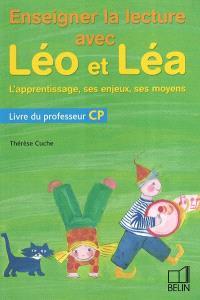 Enseigner la lecture avec Léo et Léa, l'apprentissage, ses enjeux, ses moyens : livre du professeur CP