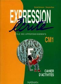 Expression écrite, CM1, cycle des approfondissements : cahier d'activités