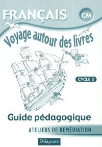 Français CM cycle 3, voyage autour des livres : ateliers de remédiation : guide pédagogique