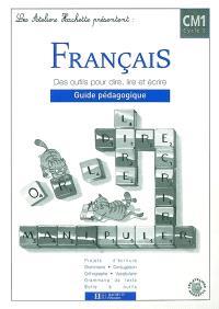 Français CM1 Cycle 3 : des outils pour dire, lire, écrire, guide pédagogique