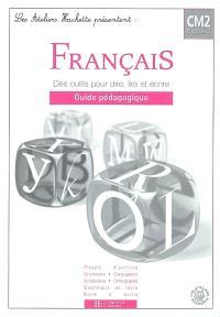 Français CM2 : des outils pour dire, lire et écrire, guide pédagogique