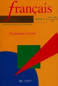 Français cycle 3, CE2-CM1-CM2 : production d'écrits
