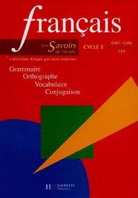 Français cycle 3, CE2, CM1, CM2 : grammaire, orthographe, vocabulaire, conjugaison