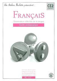 Français, CE2 : observation réfléchie de la langue : guide pédagogique