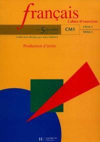 Français, CM1 cycle 3 niveau 1 : production d'écrits : cahiers d'exercices