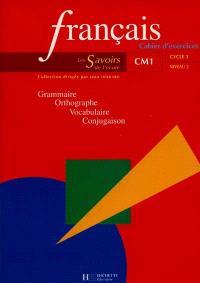 Français, CM1 cycle 3 niveau 2 : grammaire, orthographe, vocabulaire, conjugaison : cahier d'exercices