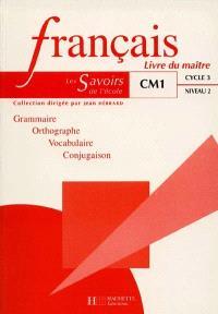 Français, CM1, cycle 3 niveau 2 : grammaire, orthographe, vocabulaire, conjugaison : livre du maître
