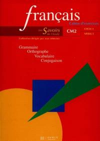 Français, CM2 cycle 3 niveau 3 : grammaire, orthographe, vocabulaire, conjugaison : cahier d'exercices
