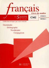 Français, CM2 cycle 3 niveau 3 : grammaire, orthographe, vocabulaire, conjugaison : livre du maître