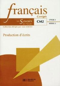 Français, CM2 cycle 3 niveau 3 : production d'écrits : corrigés : livre du maître