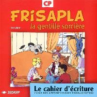 Frisalpa la gentille sorcière CP : le cahier d'écriture : cycle des apprentissages fondamentaux