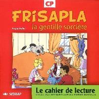 Frisalpa la gentille sorcière CP : le cahier de lecture : cycle des apprentissages fondamentaux