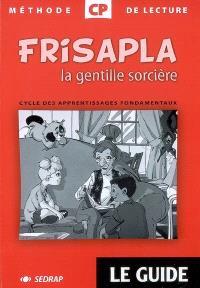 Frisalpa la gentille sorcière CP : méthode de lecture, cycle des apprentissages fondamentaux : le guide