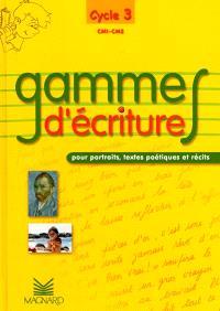 Gammes d'écriture, CM1-CM2, cycle 3 : pour portraits, textes poétiques et récits : fichier photocopiable
