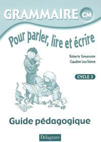 Grammaire pour parler, lire et écrire CM, cycle 3 : guide pédagogique