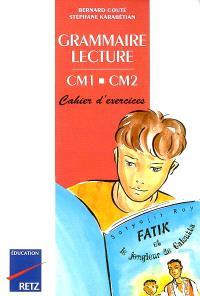 Grammaire, lecture, CM1-CM2 : cahier d'exercices