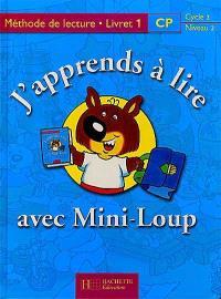 J'apprends à lire avec Mini-Loup, CP, cycle 2 niveau 2 : méthode de lecture, livret 1
