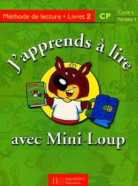 J'apprends à lire avec Mini-Loup, CP, cycle 2 niveau 2 : méthode de lecture, livret 2