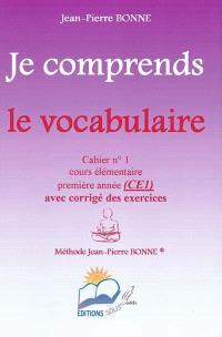 Je comprends le vocabulaire : cahier n°1, cours élémentaire, première année (CE1) : avec corrigé des exercices