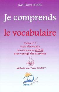 Je comprends le vocabulaire : cahier n°2, cours élémentaire, deuxième année (CE2) : avec corrigé des exercices