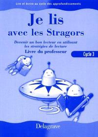 Je lis avec les Stragors, cycle 3 : devenir un bon lecteur en utilisant les stratégies de lecture, livre du professeur