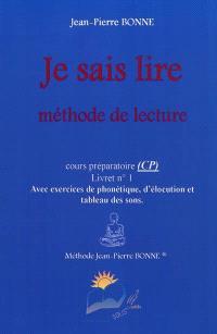 Je sais lire : méthode de lecture, cours préparatoire (CP), livret n°1 : avec exercices de phonétique, d'élocution et tableau des sons