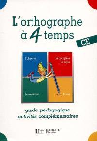 L'orthographe à 4 temps, CE : guide pédagogique, activités complémentaires