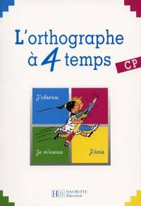 L'orthographe à 4 temps, CP : cahier d'exercices