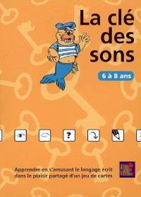 La clé des sons : 6 à 8 ans : apprendre en s'amusant le langage écrit dans le plaisir partagé d'un jeu de cartes