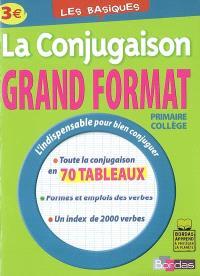 La conjugaison grand format : primaire, collège : toute la conjugaison en 70 tableaux, formes et emplois des verbes, un index de 2.000 verbes