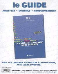 La langue française, mode d'emploi, CE2, cycle 3, 1ère année : le guide, analyses, conseils, prolongements : tous les tableaux d'exercices à photocopier, avec leurs corrigés