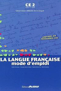 La langue française, mode d'emploi, CE2, cycle 3, 1re année : observation réfléchie de la langue