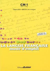La langue française, mode d'emploi, CM1, cycle 3, 2e année : observation réfléchie de la langue