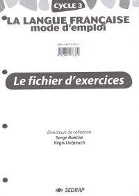 La langue française, mode d'emploi, cycle 3 : observation réfléchie de la langue : le fichier d'exercices